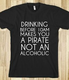 Drinking Before 10am Makes You A Pirate Not An Alcoholic T-Shirt from Glamfoxx Shirts
