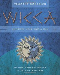 Wicca: Another Year and a Day, by Timothy Roderick