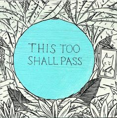 This too shall pass is universally applicable to all situations in your life, both good and bad. All the hardships and all the great moments in your life will eventually pass. Accept this, learn the lessons, have total gratitude for them and then let them go when it is time for them to go.