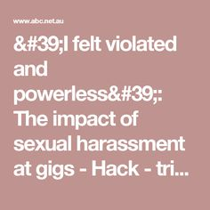'I felt violated and powerless': The impact of sexual harassment at gigs - Hack - triple j