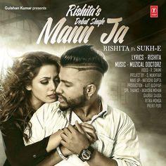 Mann Ja by Rishita Feat Sukh-E [Watch HD Video]
