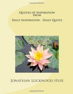 Quotes of Inspiration from Daily Inspiration - Daily Quote/Jonathan Lockwood Huie