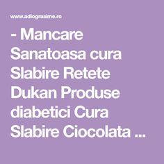 - Mancare Sanatoasa cura Slabire Retete Dukan Produse diabetici Cura Slabire Ciocolata Diete sanatoase Paleo, Low Carb, Diet, Beach Wrap, Paleo Food