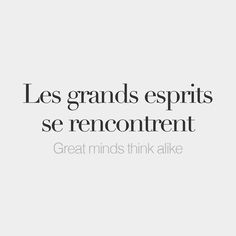 Les grands esprits se rencontrent (literally: great minds meet) Great minds think alike /lɛ ɡʁɑ.zɛs.pʁi sə ʁɑ.kɔ.tʁ/