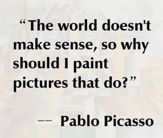 Pablo Picasso Quote: Even if I feel everything should have somewhat of a purpose. - Pablo Picasso Quote: Even if I feel everything should have somewhat of a purpose, meaning, inspirat - The Words, Cool Words, Some Quotes, Words Quotes, Quotes To Live By, Sayings, Deep Quotes, Pablo Picasso Quotes, Picasso Art