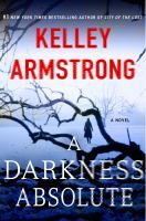 A Darkness Absolute by Kelley Armstrong - 02/07 Release Date