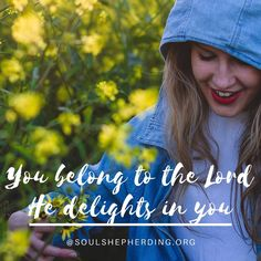 You don't belong to the world-to the devil-or to any person-You belong to the Lord and He delights in you! That is the basis of your #identity!