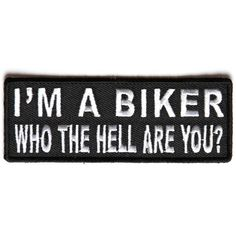 I'm a Biker Who The Hell Are you Patch