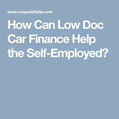 How Can Low Doc Car Finance Help the Self-Employed?