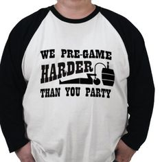 We pre-game harder than you party. A cool beer shirt for tailgating or watching your favorite sports team