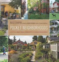 Pocket Neighborhoods: Creating Small-Scale Community in a Large-Scale World