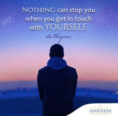 Nothing can stop you, when you get in touch with yourself. -Sri Bhagavan