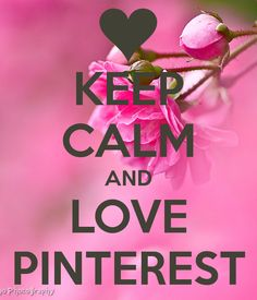 KEEP CALM AND LOVE PINTEREST ❤
