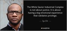 """The White Savior Industrial Complex is not about justice. It is about having a big emotional experience that validates privilege. Web Dubois, A Decade, Savior, Equality, Psychology, Industrial, Teaching, Big, Memes"