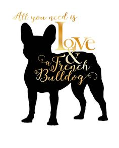 ALL YOU NEED IS LOVE & A FRENCH BULLDOG PRINTABLE DIGITAL FILE INSTANT DOWNLOAD  This listing is for a high resolution, digital file for