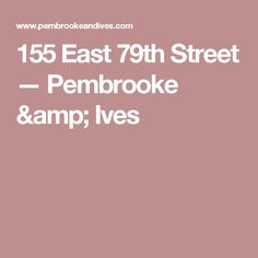 155 East 79th Street — Pembrooke & Ives