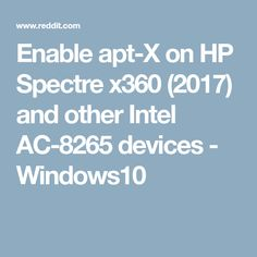 Enable apt-X on HP Spectre x360 (2017) and other Intel AC-8265 devices - Windows10