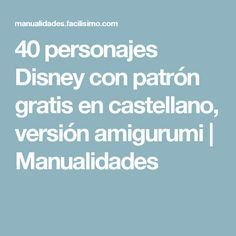 40 personajes Disney con patrón gratis en castellacati Cno, versión amigurumi | Manualidades