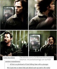The fact that it is actually, literally God who is hitting Sam with a plunger, that makes it so much better!