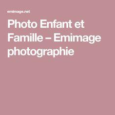 Photo Enfant et Famille – Emimage photographie