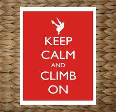 Keep Calm and Climb On - Rock Climber -  8x10 printed digital wall decor - original design by a drop of golden sun. $12.00, via Etsy.