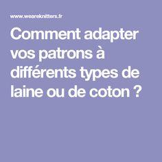 Comment adapter vos patrons à différents types de laine ou de coton ?