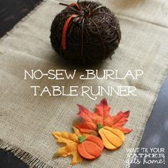 {No Sew Burlap Table Runner} perfect for any holiday or theme...choose your own embellishments! @ www.waittilyourfathergetshome.com #burlap #nosew