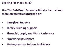 Use The SAMFund website to find resources in these categories. http://www.thesamfund.org/resources-for-young-adult-survivors/