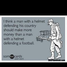 As much as I love football, I think this is true. And same for teachers, police, fire fighters and EMS