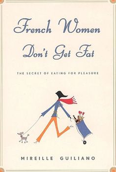 French Women Don't Get Fat by Mireille Guiliano advises us on the French lifestyle of savoring food (including chocolate, bread, cheese and wine!).
