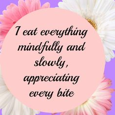 I eat everything mindfully and slowly, appreciating every bite ~ Affirmations for weight loss