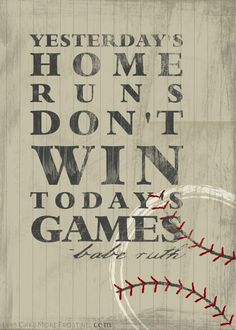 yesterday's home runs don't win today's game