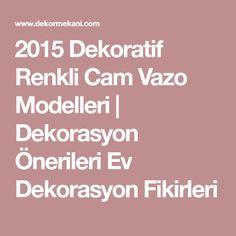 2015 Dekoratif Renkli Cam Vazo Modelleri | Dekorasyon Önerileri Ev Dekorasyon Fikirleri