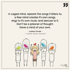 A caged mind repeats the song it listens to - http://themindsjournal.com/a-caged-mind-repeats-the-song-it-listens-to/