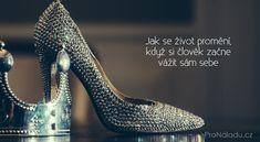 Jak se život promění, když si člověk začne vážit sám sebe | ProNáladu.cz Stiletto Heels, Mantra, Shoes, Style, Inspiration, Ideas, Psychology, Swag, Biblical Inspiration