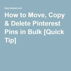 How to Move, Copy & Delete Pinterest Pins in Bulk [Quick Tip]