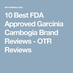 10 Best FDA Approved Garcinia Cambogia Brand Reviews - OTR Reviews