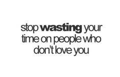 stop wasting your time on people who don't love you - Unrequited Love Best Quotes Images, All Quotes, Words Quotes, Quotes To Live By, Life Quotes, Deep Quotes, Wisdom Quotes, Funny Quotes, Dont Love