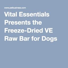 Vital Essentials Presents the Freeze-Dried VE Raw Bar for Dogs