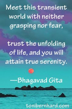 Trust the unfolding of life. Always say yes to the present moment.