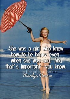 She was a girl who knew how to be happy even when she was sad.  And that's important, you know.