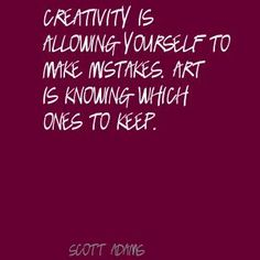 Scott Adams Creativity is allowing yourself to make Quote