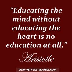 Educating the mind without educating the heart quotes - Affective and cognitive learning domains.