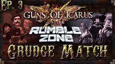 RUMBLE ZONE GRUDGE MATCH: GUNS OF ICARUS ONLINE MATCH 3