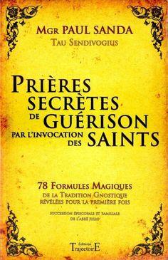 Prières secrètes de guérison par l'invocation des saints - Mgr Paul SANDA (Tau Sendivogius)