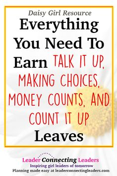 As a Daisy leader your girls are probably working on their Daisy Petals and leaves. There are 4 leaves your girls can earn:Daisy Talk it Up, Making Choices, Money Counts, and Count It Up Leaves.