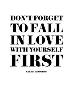 Don't fortget to fall in love with yourself first