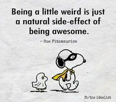 Being a little weird is just a natural side-effect of being awesome.