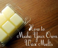 How To Make Your Own Wax Melts - super easy!