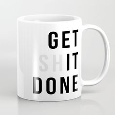 Buy Get Sh(it) Done // Get Shit Done Coffee Mug by thenativestate. Worldwide shipping available at Society6.com. Just one of millions of high quality products available.